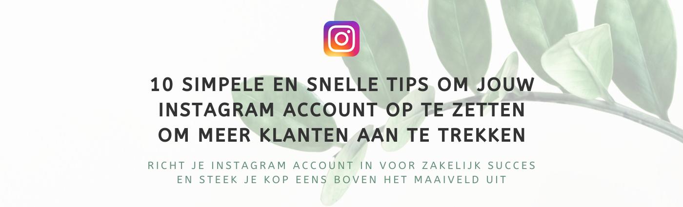 10 simpele en snelle tips om jouw Instagram account op te zetten om meer klanten aan te trekken