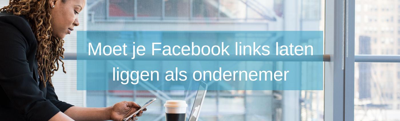 Moet je Facebook links laten liggen als ondernemer?